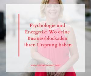 Psychologie und Energetik: Wo deine Businessblockaden ihren Ursprung haben