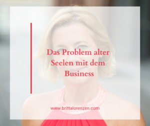 Das Problem alter Seelen mit dem Business