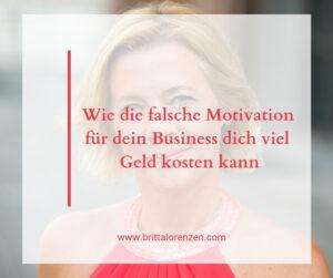 Wie die falsche Motivation für dein Business dich viel Geld kosten kann